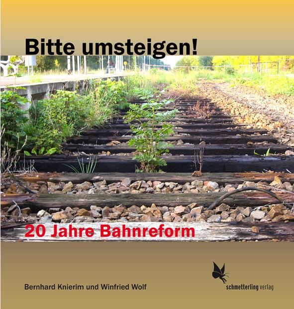 Bitte umsteigen! 20 Jahre Bahnreform. Von Berhard Knierim und Winfried Wolf